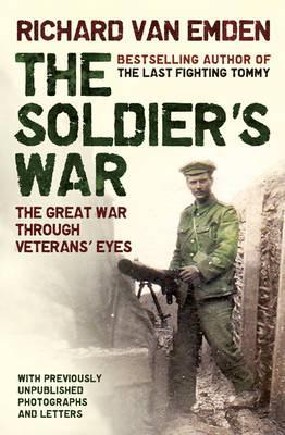 The Soldiers' War: The Great War Through Veterans' Eyes