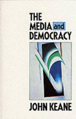 The Media and Democracy by John Keane