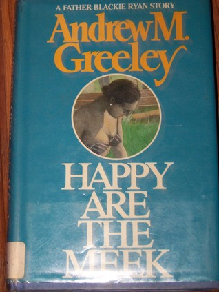 Happy Are the Meek (Blackie Ryan, #1)  by  Andrew M. Greeley