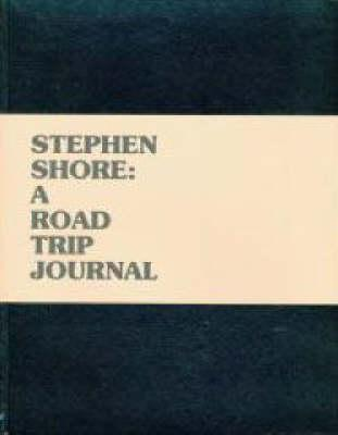 Steven Shore: A Road Trip Journal