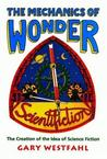 Mechanics of Wonder: The Creation of the Idea of Science Fiction