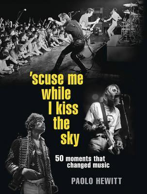 Excuse Me While I Kiss the Sky by Paolo Hewitt
