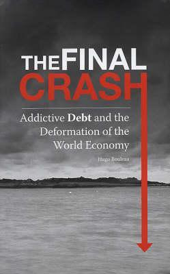 The Final Crash: Addictive Debt And The Deformation Of The World Economy  by  Hugo Bouleau