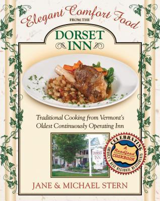 Elegant Comfort Food from Dorset Inn: Traditional Cooking from Vermont's Oldest Continuously Operating Inn