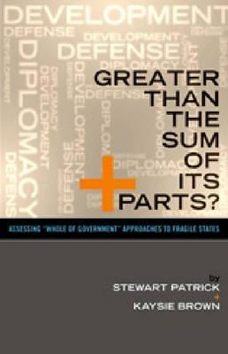 "Greater Than the Sum of Its Parts?: Assessing ""Whole of Government"" Approaches to Fragile States"
