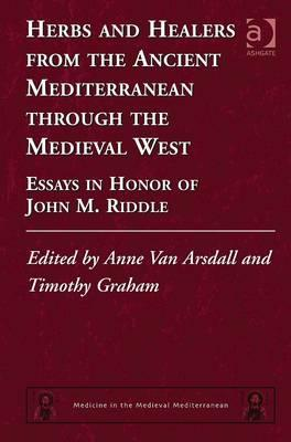 Herbs and Healers from the Ancient Mediterranean Through the Medieval West: Essays in Honor of John M. Riddle