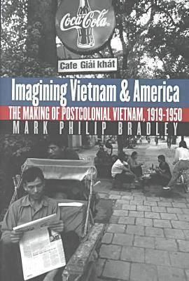 Imagining Vietnam and America by Mark Philip Bradley