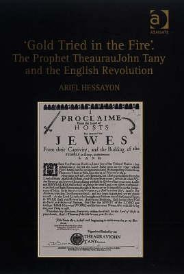 Gold Tried in the Fire: The Prophet Theauraujohn Tany and the English Revolution