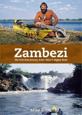 Download online for free Zambezi: The First Solo Journey Along Africa's Mighty River by Mike Boon FB2
