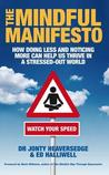 The Mindful Manifesto: How Doing Less And Noticing More Can Help Us Thrive In A Stressed Out World