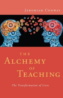 The Alchemy of Teaching: The Transformation of Lives