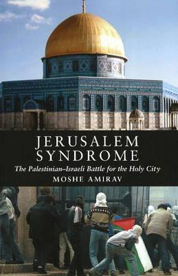 Jerusalem Syndrome: The Palestinian-Israeli Battle for the Holy City
