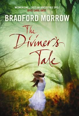The Diviner's Tale. Bradford Morrow by Bradford Morrow
