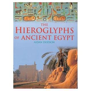 The Hieroglyphs of Ancient Egypt by Aidan Dodson