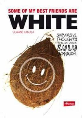 Some of My Best Friends are White: Subversive Thoughts from an Urban Zulu Warrior