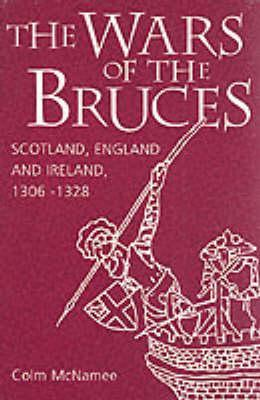 The Wars of the Bruces: Scotland, England and Ireland, 13061328