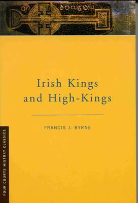 Irish Kings and High Kings by Francis J. Byrne