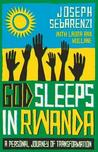 God Sleeps in Rwanda: A Journey of Transformation. Joseph Sebarenzi with Laura Ann Mullane