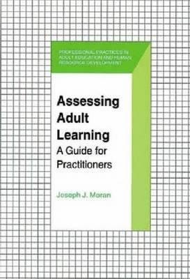 Assessing Adult Learning: A Guide For Practitioners  by  Joseph J. Moran