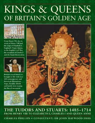 Kings and Queens of Britain's Golden Age by Charles Phillips