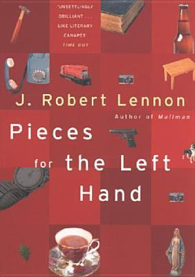 Pieces for the Left Hand by J. Robert Lennon