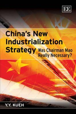 China's New Industrialization Strategy: Was Chairman Mao Really Necessary?. Y.Y. Kueh