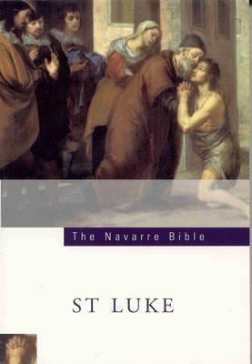 Navarre Bible : St. Luke: In the Revised Standard Version and New Vulgate with a Commentary by Members of the Faculty of Theology of the University of Navarre: St.Luke