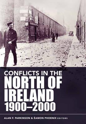 Conflicts in the North of Ireland, 1900-2000: Flashpoints and Fracture Zones