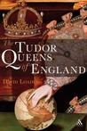 Tudor Queens of England by David Loades