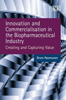 Innovation and Commercialisation in the Biopharmaceutical Ind... by Bruce Rasmussen