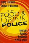The Food and Drink Police: America's Nannies, Busybodies, and Petty Tyrants