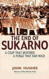 The End of Sukarno: A Coup That Misfired: A Purge That Ran Wild