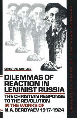 Dilemmas of Reaction in Leninist Russia: The Christian Response to the Revolution in the Works of N.A. Berdyaev 1917-1924