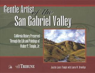 Gentle Artist Of The San Gabriel Valley: California Preserved Through The Life And Paintings Of Walter P. Temple Jr Josette Laura Temple