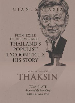Giants of Asia: Conversations with Thaksin: From Exile to Deliverance: Thailand's Populist Tycoon Tells His Story
