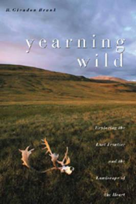 Yearning Wild: Exploring the Last Frontier and the Landscape of the Heart