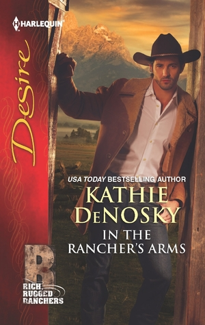 In the Rancher's Arms (Rich Rugged Ranchers #4)