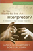 So You Want to Be an Interpreter? An Introduction to Sign Language Interpreting