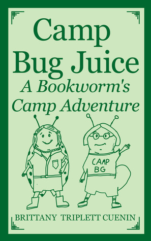 Camp Bug Juice by Brittany T. Cuenin