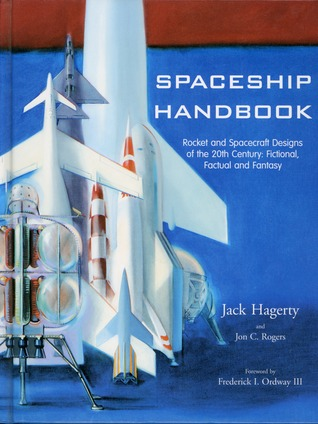 Spaceship Handbook: Rocket and Spacecraft Designs of the 20th Century, Fictional, Factual, and Fantasy