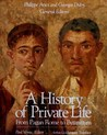 A History of Private Life: From Pagan Rome to Byzantium (A History of Private Life, #1)