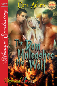 The Dom Unleashes His Wolf (Unchained Love, #1)