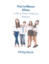 You're Never Alone...A Child of Divorce Searches for Happiness by Philip Nork