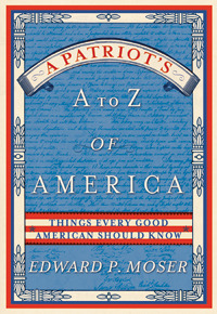 A Patriot's A to Z of America by Edward P. Moser