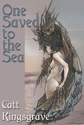 One Saved to the Sea by Catt Kingsgrave