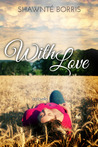 With Love by Shawnte Borris