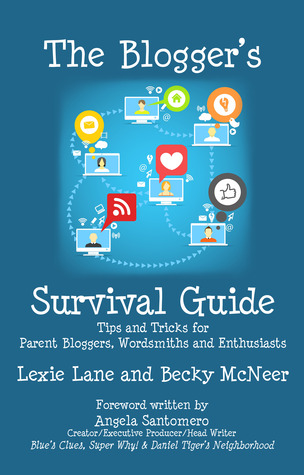 The Blogger's Survival Guide: Tips and Tricks for Parent Bloggers, Wordsmiths and Enthusiasts