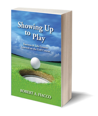 Showing Up to Play - Life and Business Lessons Learned on the... by Robert Fiacco
