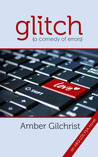 Glitch {A Comedy of Errors} by Amber Gilchrist