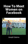 How To Meet Women On Facebook by Joseph Salama
